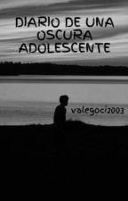 DIARIO DE UNA OSCURA ADOLESCENTE by valegoci2003