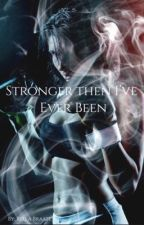 Stronger Then I've Ever Been by Bella___XD__
