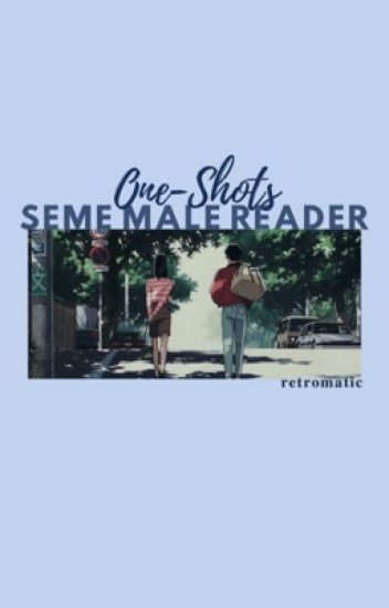 One-Shots! : Seme Male Reader - ℜ𝔢𝔱𝔯𝔬 - Wattpad