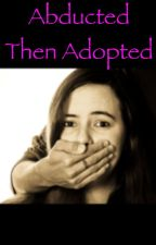 Abducted Then Adopted by alexis0509