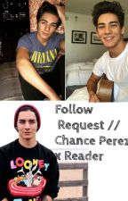 Follow Request // Chance Perez x Reader by Uh_oh_hemmeo
