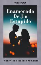 """""""Enamorada De Un Estúpido """" by _Violetww_"""