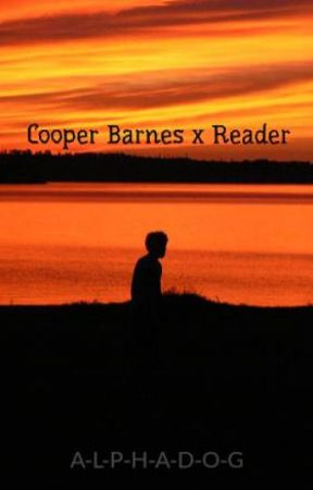 Cooper Barnes x Reader (Discontinued) - Update: Coming Back After