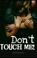 DON'T TOUCH ME! by A_story188