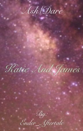 Ask/Dare Katie and James by Ender_Aftertale