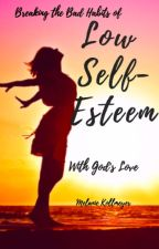 Breaking the Bad Habits of Low Self-Esteem With God's Love by melbunnie24