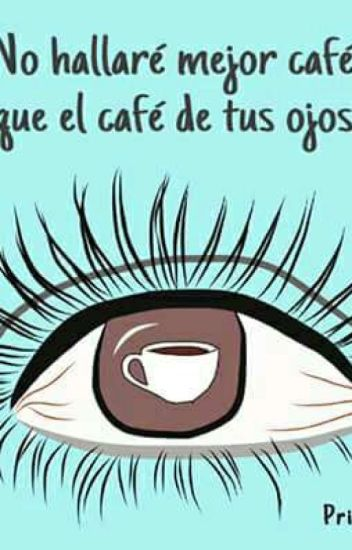 El Café De Tus Ojos Ivanhoe Wattpad