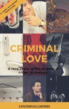 Criminal Love || Larry Stylinson by louisniallmines