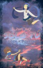 Solo tú [LoonxBonbon] by Amycat11