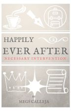 Happily Ever After: Necessary Intervention by meganelisec