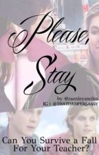 Please, Stay by raenleysmiles