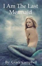 I Am The Last Mermaid by adventure_girl0316