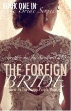 The Foreign Bride by JessSanders1213