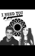 I NEED YOU• ft. graysondolan by readerwriterYx