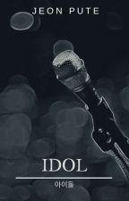 Idol / 아이돌 ✔ by jeonpute