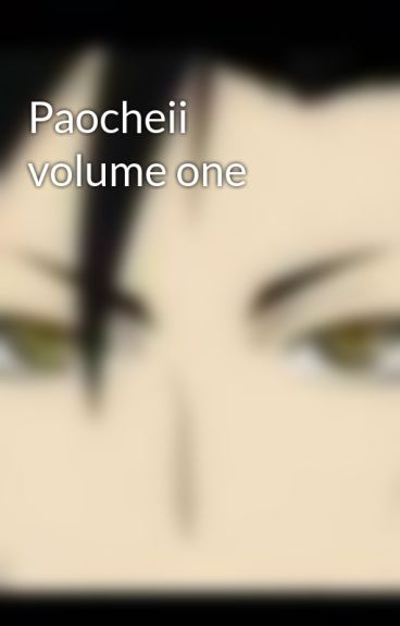 Paocheii volume one by WritingSoulPassion