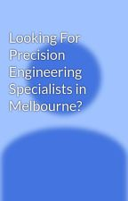 Looking For Precision Engineering Specialists in Melbourne? by parishengineering