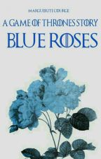 | Blue Roses | Game of Thrones  by MorgieTheWriter