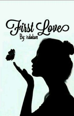 FIRST LOVE by isdakan