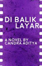 Di Balik Layar by thatcandra_adityakid