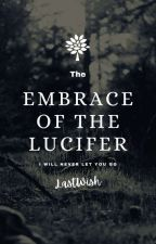 Embrace Of The Lucifer by YourLastWish9787
