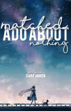MATCHED Ado About Nothing by seeyara