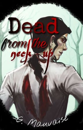 Dead from the neck up by rosedaldecuervos