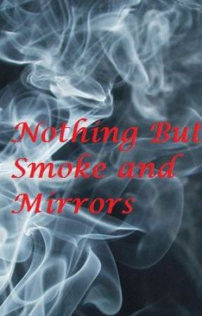 Nothing But Smoke and Mirrors by thesamelovestory