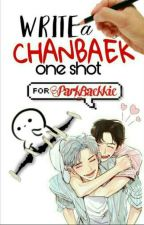 [OPEN] WRITE A CHANBAEK ONE SHOT FOR PARKBAEKKIE by ParkBaekkie