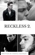 RECKLESS 2. by TeresaCecinati