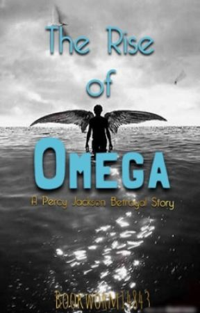 The Rise of Omega |Percy Jackson Betrayal| by bookworm14843