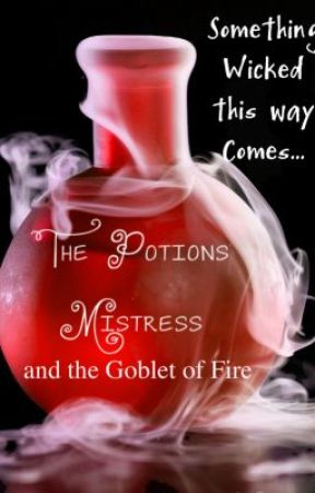 The Potions Mistress and the Goblet of Fire. by ACCastel