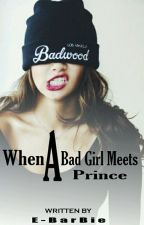 When A Bad Girl Meets A Prince by E-BarBie