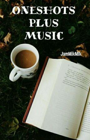 Oneshots Plus Music by jammikmik