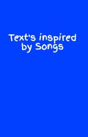 Text's inspired by Songs by Lissy290921