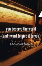 you deserve the world (and I want to give it to you)  by bromomethene