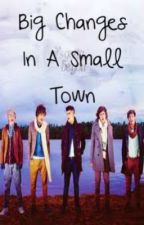 Big Changes In a Small Town (One Direction Fan Fic) by bri0216