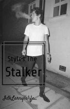 Styles the Stalker [Harry Styles Fan Fiction] by Idklarryislife_