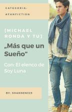 Mas que un Sueño (Michael ronda y tu) (2da Temp. CANCELADA) by shannen325