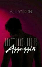 Taming Her Assassin [SPG/R18+] #Wattys2017 by AjiLyndon