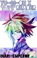 Yu-Gi-Oh! x Reader (ALL SERIES) (BOOK: 2) [ENDED] by inari-emperor