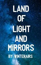 Land of Light and Mirrors by Winterairs