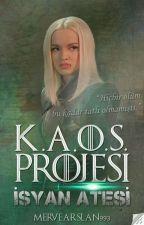 K.A.O.S. Projesi: İsyan Ateşi by MerveArslan993