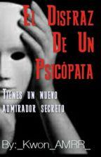 El disfraz de un psicópata by _Min_AMRR_