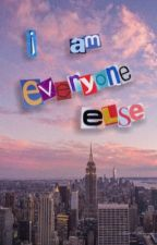 I Am Everyone Else  | jeddy  by Ioves-