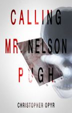 Calling Mr. Nelson Pugh ✔️ by ChristopherOpyr