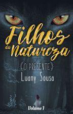 Filhos da Natureza - O presente 1 Volume (Em Revisão) by LuanySousa17