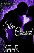 Star Crossed #2 (Série Battered Hearts) KELE MOON.  by lillydejesus