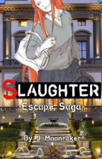 ESCAPE- Slaughter  by J_Moonraker