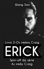 Erick (Livro 2-Os Irmãos Craig) by Wang_Soo